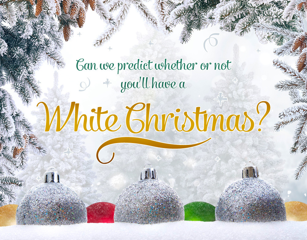A White Christmas.Can We Predict Whether Or Not You Ll Have A White Christmas