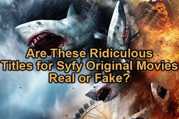 Are These Ridiculous Syfy Movie Titles Real or Fake?